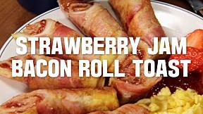 Strawberry Jam Bacon Roll Toast
