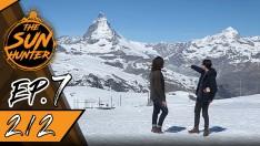 The Sun Hunter | EP.7 Feel the Cold Wind at Matterhorn [2/2]