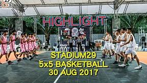 Highlight Stadium29 5x5 Basketball (30 Aug 2017)