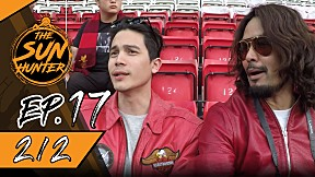 The Sun Hunter | EP.17 Liverpool fans [2\/2]