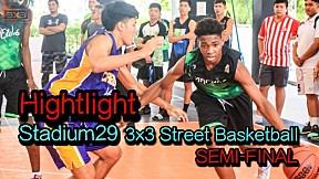 Highlight Stadium29 3x3 Street Basketball SEMI-FINALS