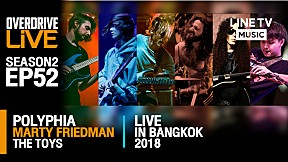 OverdriveLive | Season 2 | EP52 | Polyphia | Marty Friedman | The Toys | Live in BKK 2018