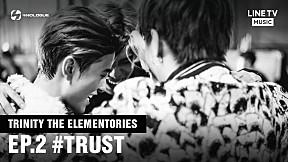 TRINITY THE ELEMENTORIES | EP.2 #TRUST
