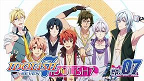 IDOLiSH7   EP.7