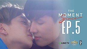 """The Moment """"Since""""   EP.5 (ตอนจบ)"""