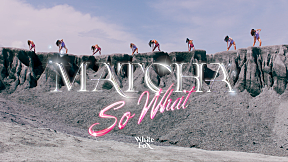 MATCHA – 'SO WHAT' OFFICIAL MV TEASER 2
