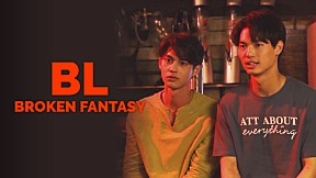 BL: Broken Fantasy The Documentary