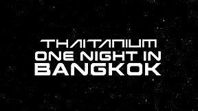 THAITANIUM One Night in Bangkok - Teaser 2