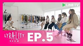LYRALITY SHOW ไลราลิตี้โชว์ | EP.5 It\'s girl things!