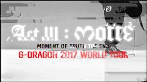 G-DRAGON 2017 WORLD TOUR \u003CACT III, M.O.T.T.E\u003E TRAILER