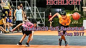 Highlight Stadium29 5x5 Basketball (25 Aug 2017)