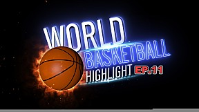 World Basketball Highlight EP.11