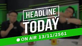 HEADLINE TODAY - 13 พฤศจิกายน 2561 [FULL]