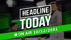 HEADLINE TODAY - 10 ธันวาคม 2561 [FULL]
