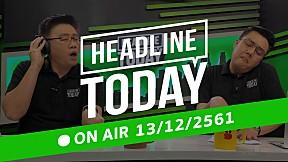 HEADLINE TODAY - 13 ธันวาคม 2561 [FULL]