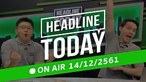 HEADLINE TODAY - 14 ธันวาคม 2561 [FULL]