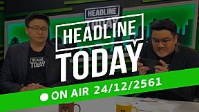 HEADLINE TODAY - 24 ธันวาคม 2561 [FULL]
