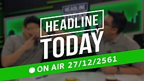 HEADLINE TODAY - 27 ธันวาคม 2561 [FULL]