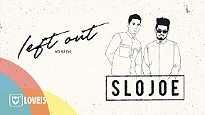 SloJoe - พ่อ แม่ เธอ   Left Out [Lyrics Video]