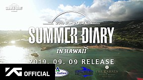 BLACKPINK - 2019 BLACKPINK\'S SUMMER DIARY [IN HAWAII] PREVIEW